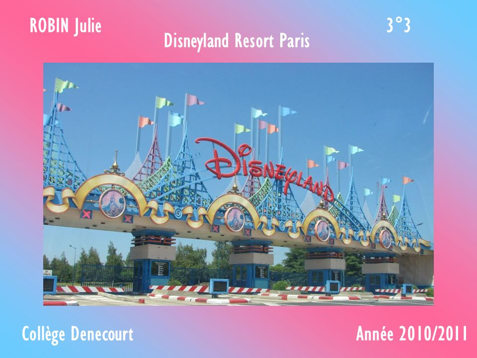 ROBIN Julie 3°3 Disneyland Resort Paris Collège Denecourt Année 2010/2011