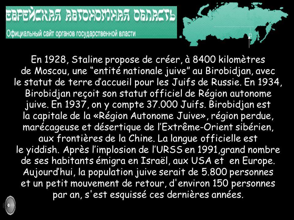 En 1928, Staline propose de créer, à 8400 kilomètres de Moscou, une entité nationale juive au Birobidjan, avec le statut de terre d'accueil pour les Juifs de Russie.