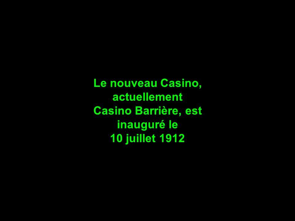 Le nouveau Casino, actuellement Casino Barrière, est inauguré le 10 juillet 1912