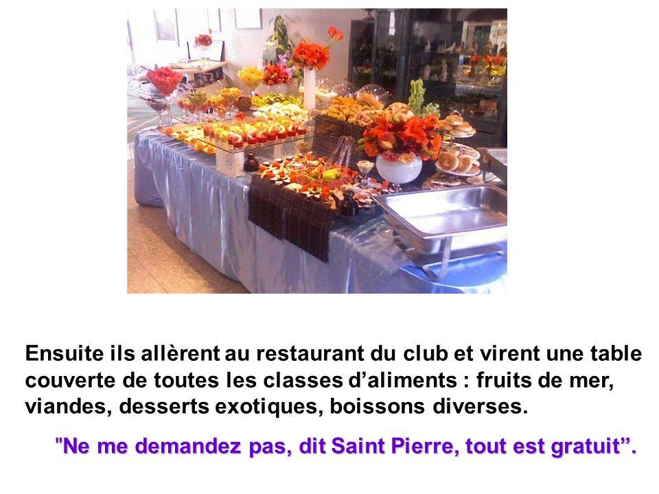 Ensuite ils allèrent au restaurant du club et virent une table couverte de toutes les classes d'aliments : fruits de mer, viandes, desserts exotiques, boissons diverses.