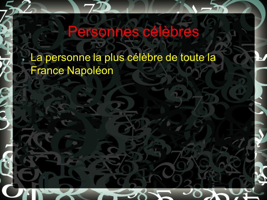 Personnes célèbres La personne la plus célèbre de toute la France Napoléon