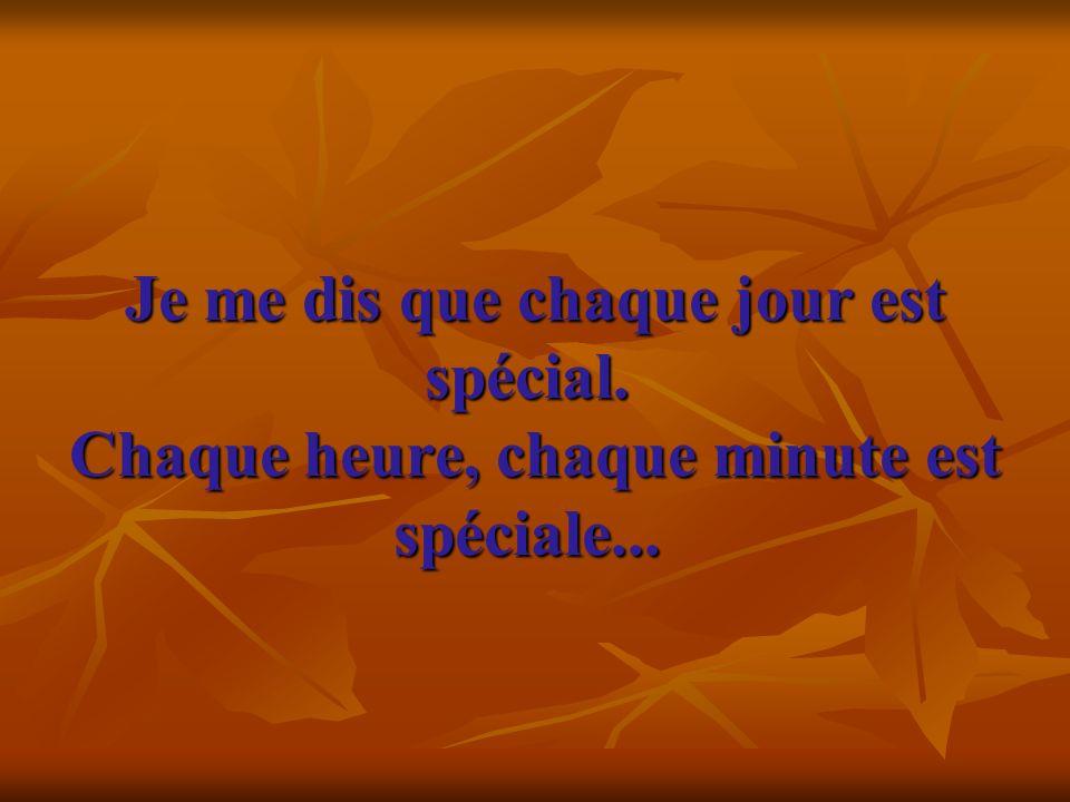 Je me dis que chaque jour est spécial