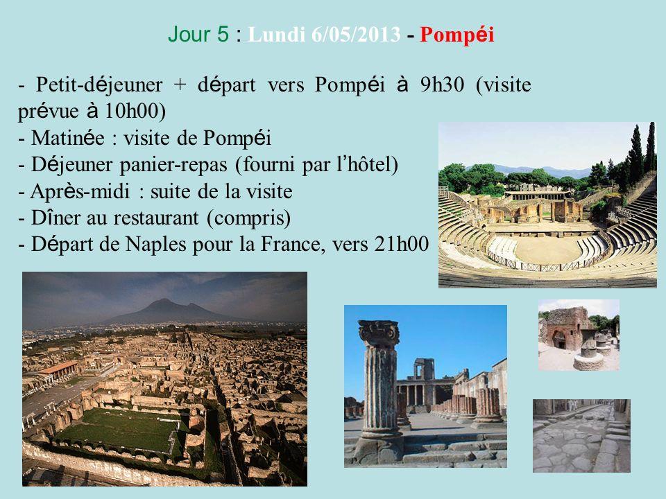Jour 5 : Lundi 6/05/2013 - Pompéi - Petit-déjeuner + départ vers Pompéi à 9h30 (visite prévue à 10h00)
