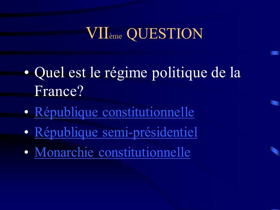 VIIème QUESTION Quel est le régime politique de la France