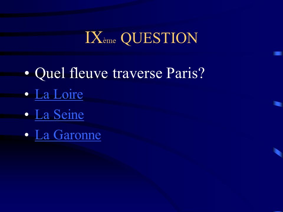 IXème QUESTION Quel fleuve traverse Paris La Loire La Seine