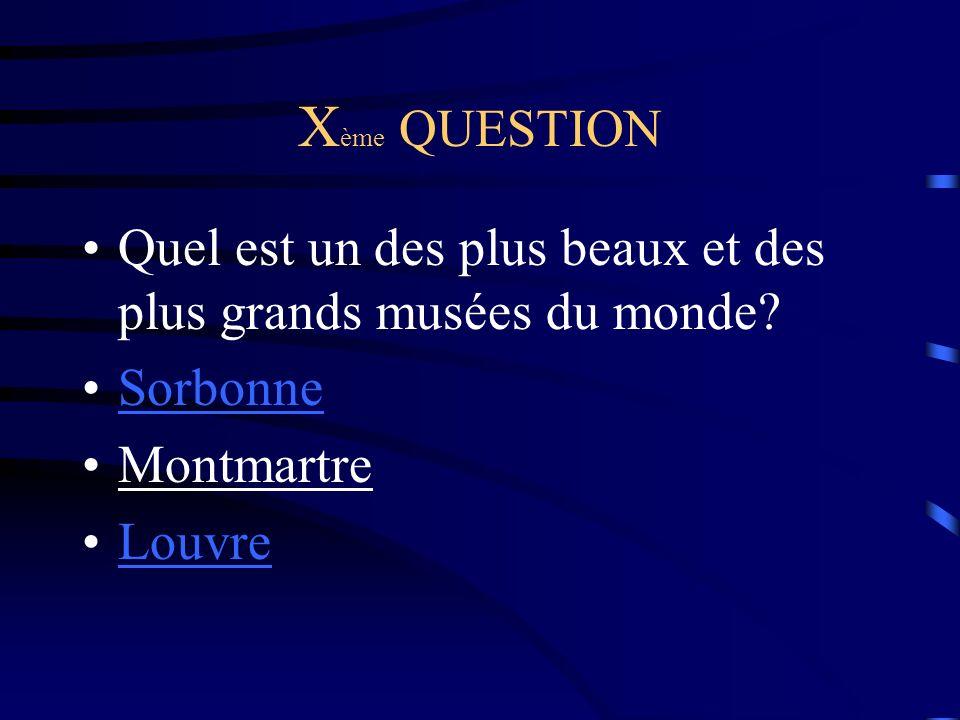 Xème QUESTION Quel est un des plus beaux et des plus grands musées du monde Sorbonne. Montmartre.