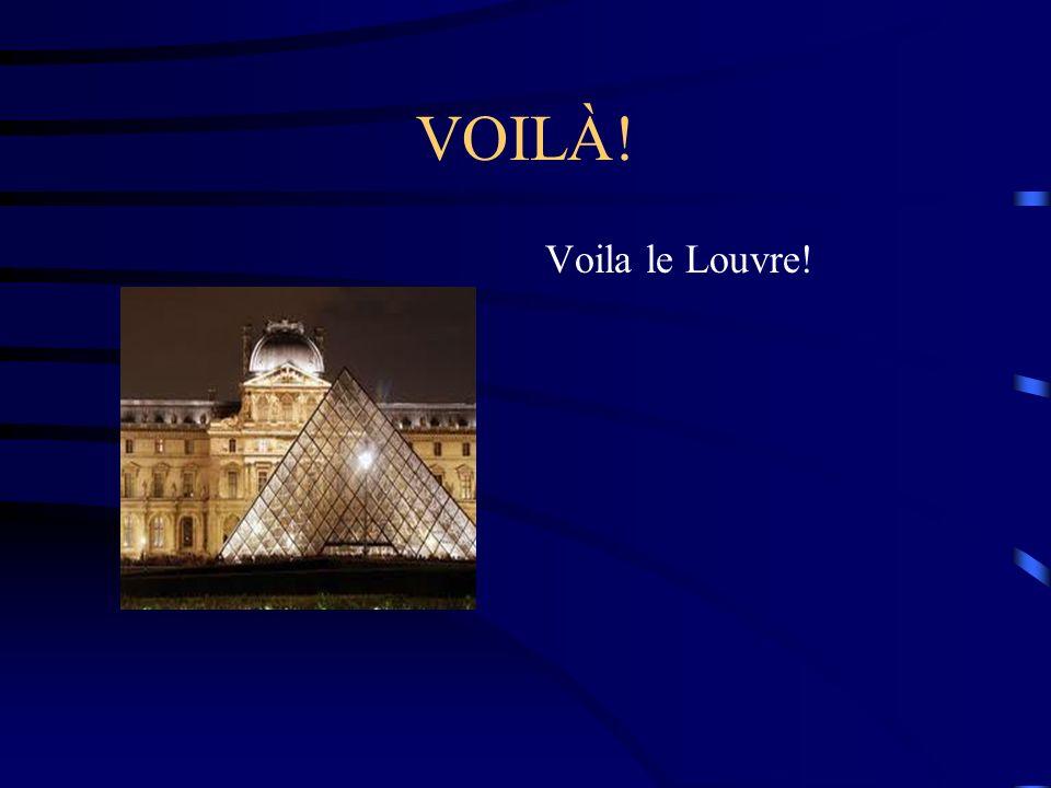 VOILÀ! Voila le Louvre!