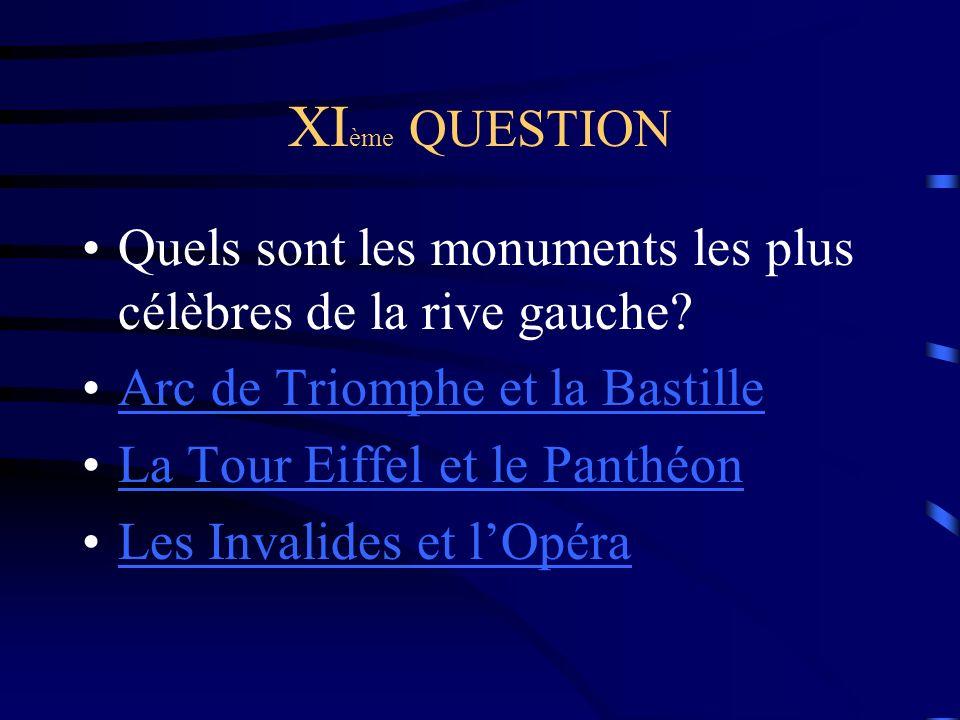 XIème QUESTION Quels sont les monuments les plus célèbres de la rive gauche Arc de Triomphe et la Bastille.