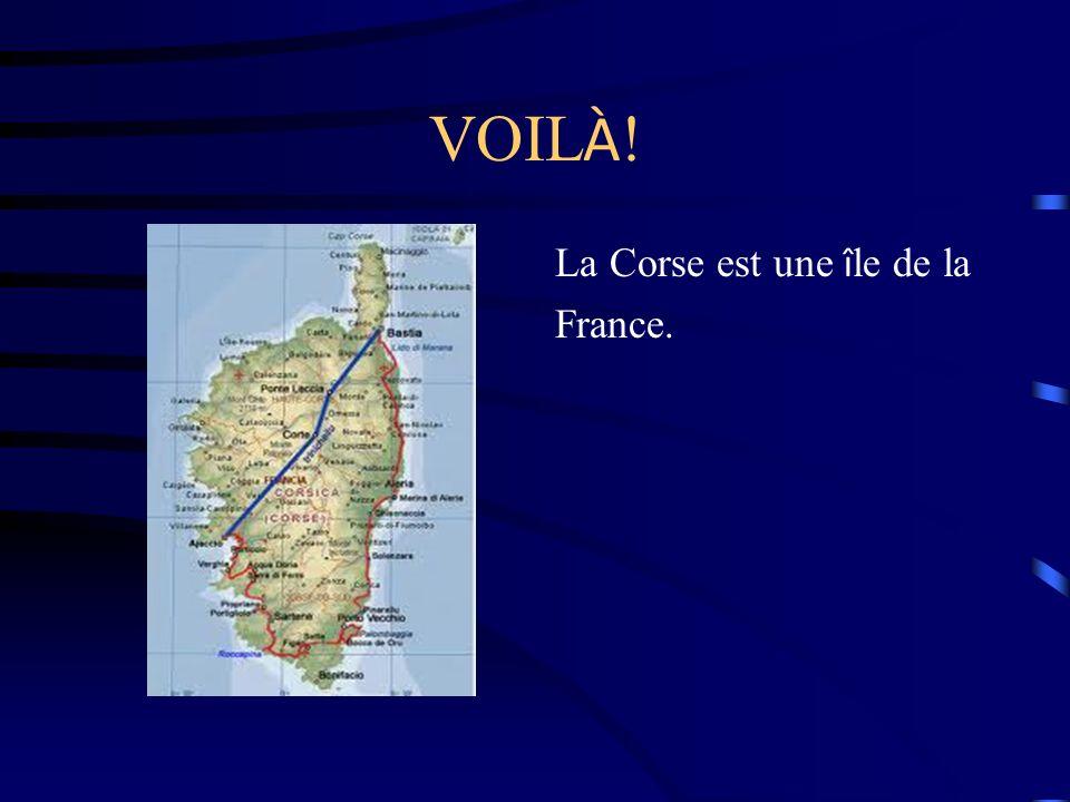 VOILÀ! La Corse est une île de la France.