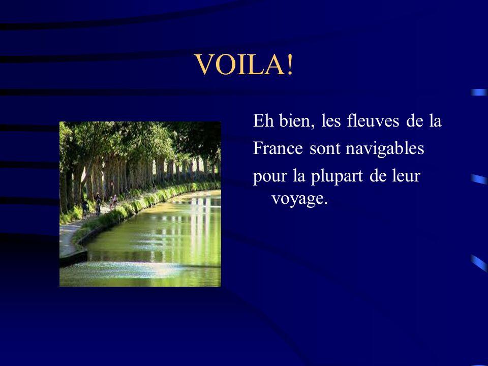 VOILA! Eh bien, les fleuves de la France sont navigables