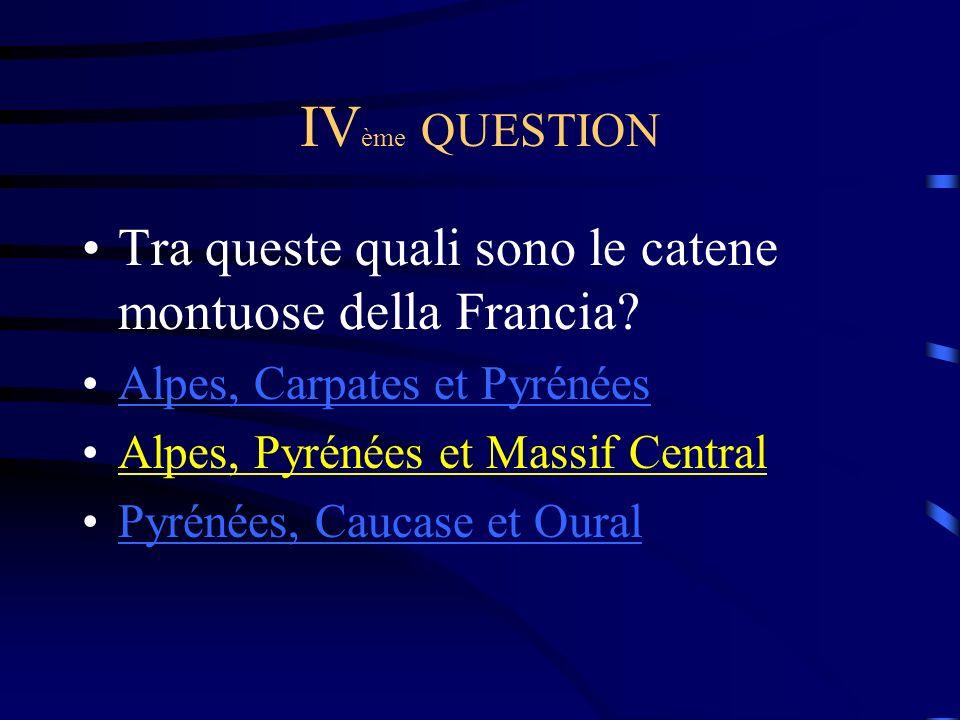 IVème QUESTION Tra queste quali sono le catene montuose della Francia