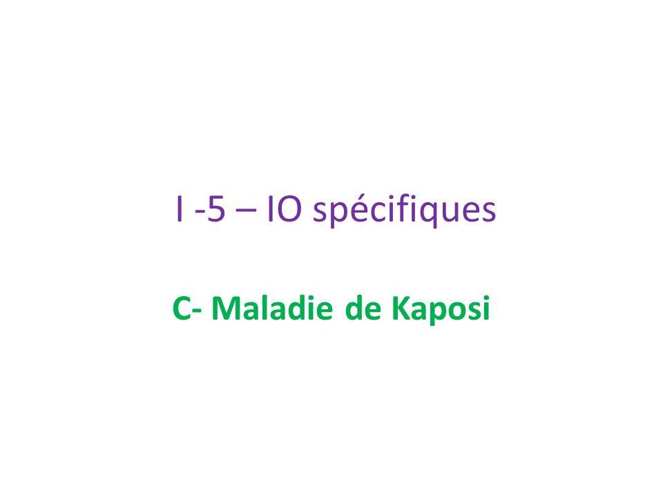 I -5 – IO spécifiques C- Maladie de Kaposi