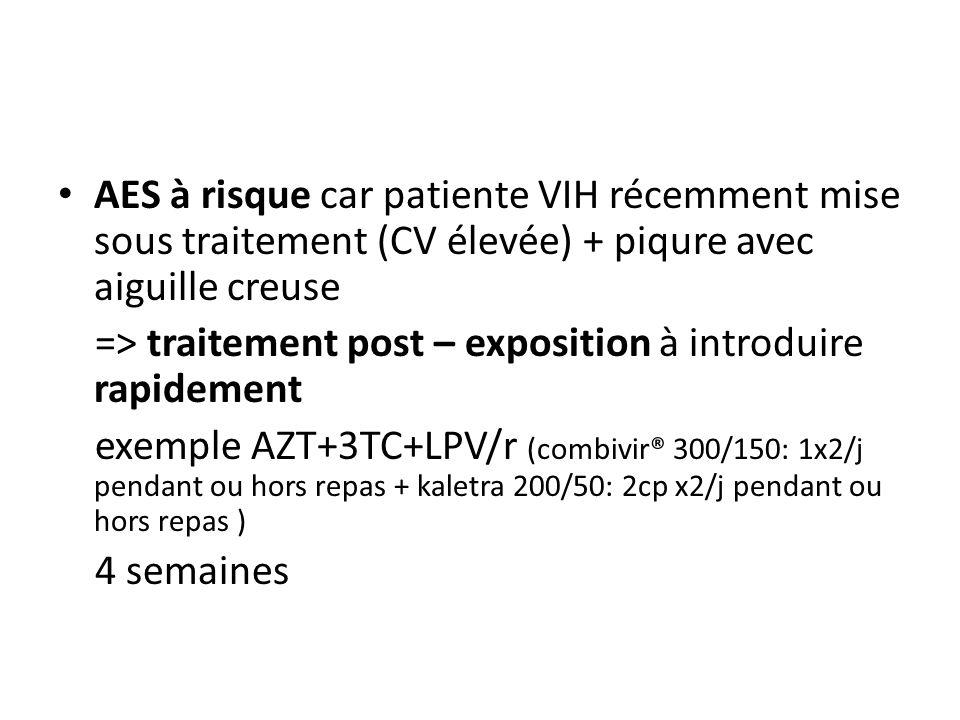 AES à risque car patiente VIH récemment mise sous traitement (CV élevée) + piqure avec aiguille creuse