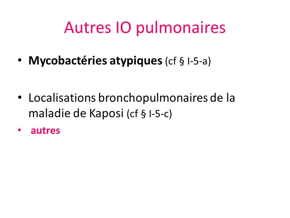 Autres IO pulmonaires Mycobactéries atypiques (cf § I-5-a)