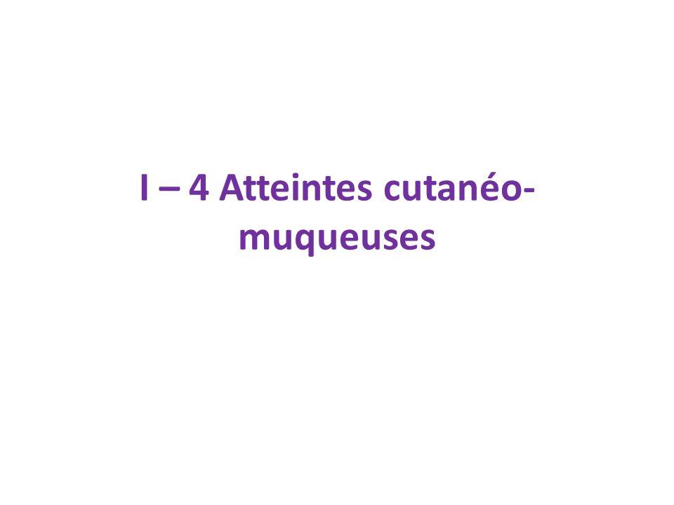 I – 4 Atteintes cutanéo-muqueuses