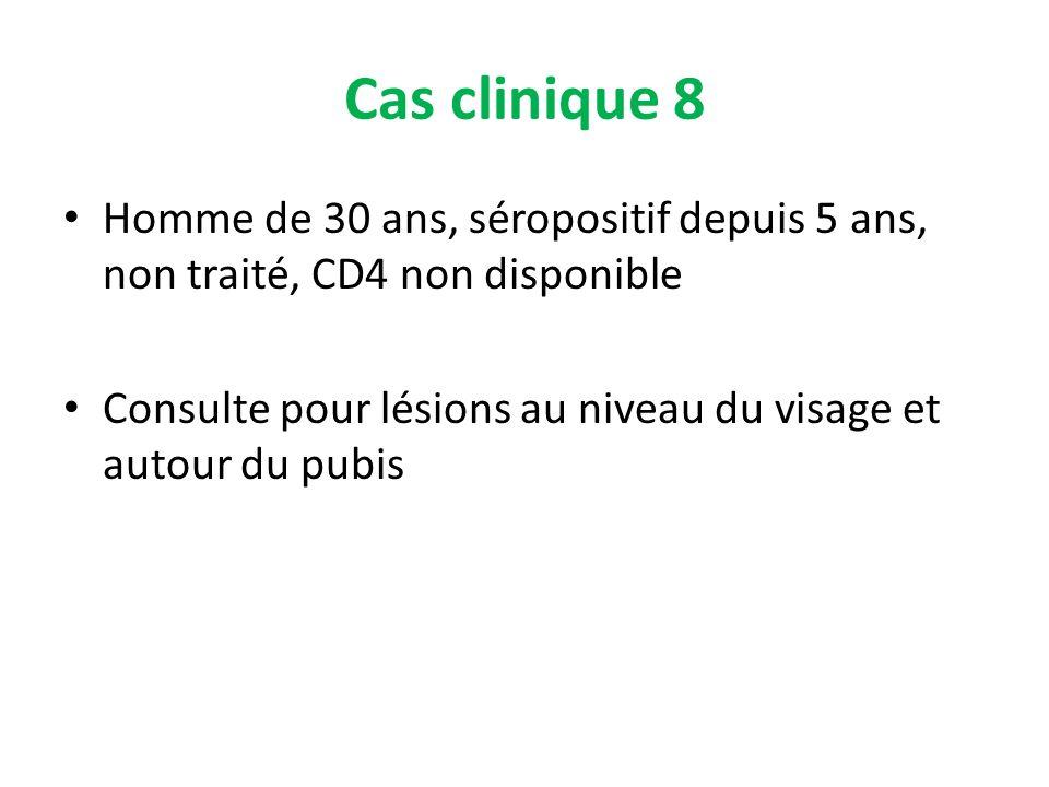Cas clinique 8 Homme de 30 ans, séropositif depuis 5 ans, non traité, CD4 non disponible.