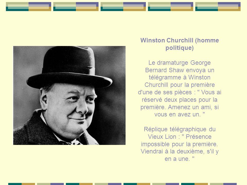 Winston Churchill (homme politique) Le dramaturge George Bernard Shaw envoya un télégramme à Winston Churchill pour la première d une de ses pièces : Vous ai réservé deux places pour la première.