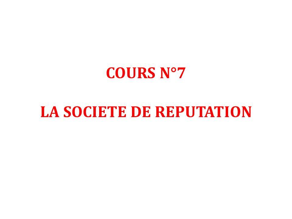 COURS N°7 LA SOCIETE DE REPUTATION