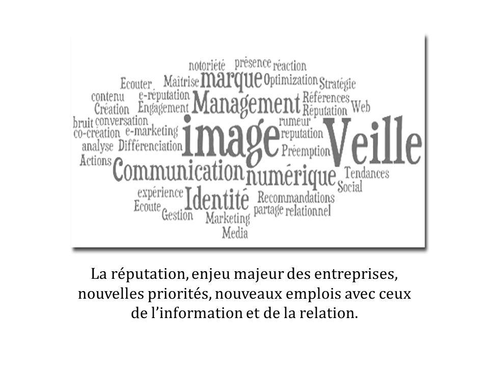 La réputation, enjeu majeur des entreprises, nouvelles priorités, nouveaux emplois avec ceux de l'information et de la relation.