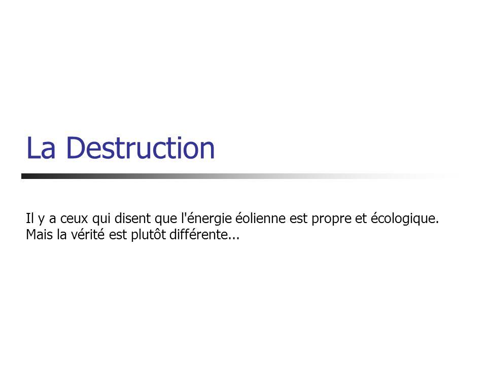 La Destruction Il y a ceux qui disent que l énergie éolienne est propre et écologique.