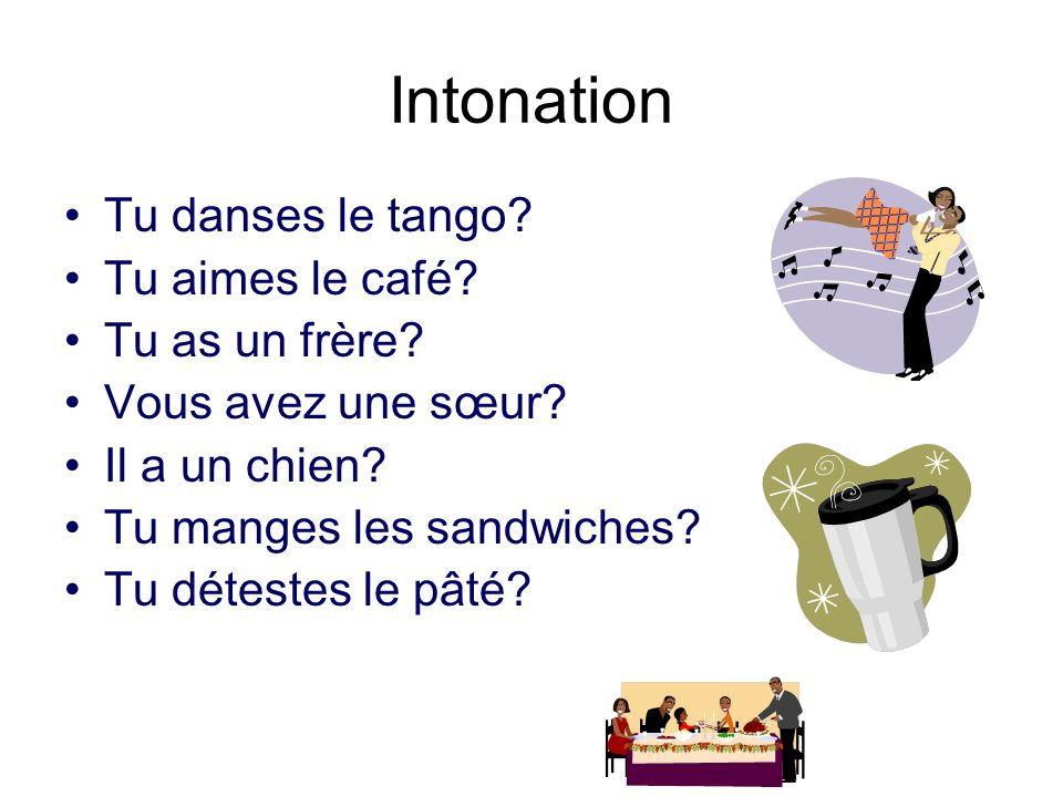 Intonation Tu danses le tango Tu aimes le café Tu as un frère