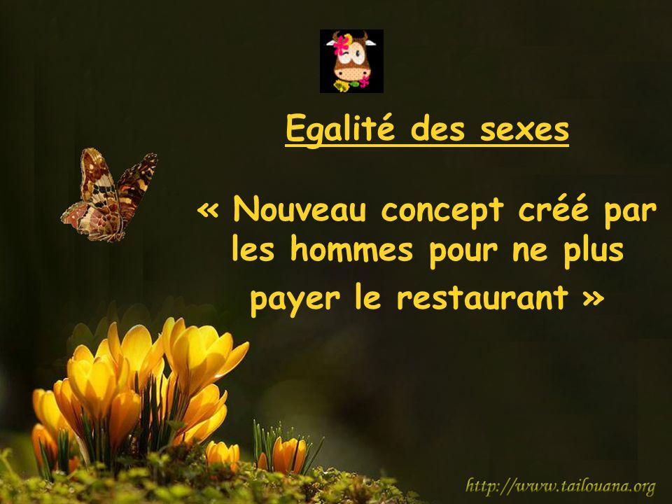 Egalité des sexes « Nouveau concept créé par les hommes pour ne plus payer le restaurant »