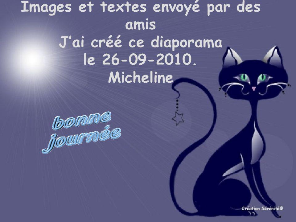 Images et textes envoyé par des amis J'ai créé ce diaporama le 26-09-2010. Micheline
