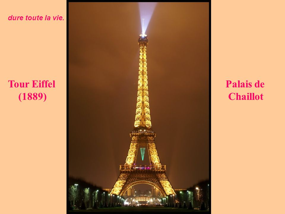 dure toute la vie. Tour Eiffel Palais de (1889) Chaillot