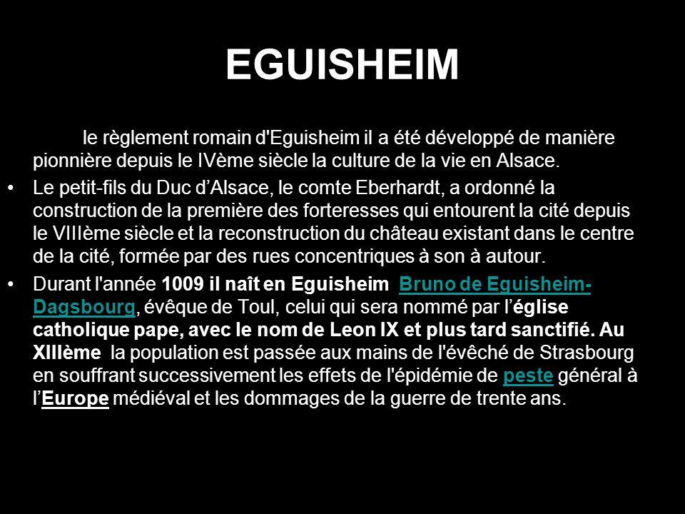 EGUISHEIM Dans le règlement romain d Eguisheim il a été développé de manière pionnière depuis le IVème siècle la culture de la vie en Alsace.