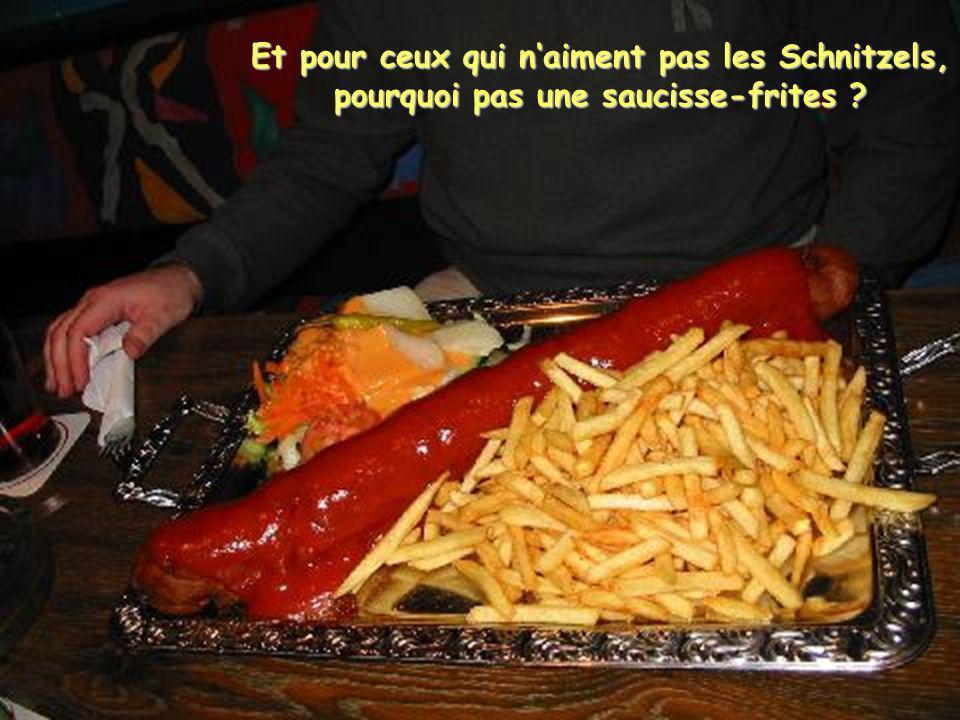 Et pour ceux qui n'aiment pas les Schnitzels, pourquoi pas une saucisse-frites