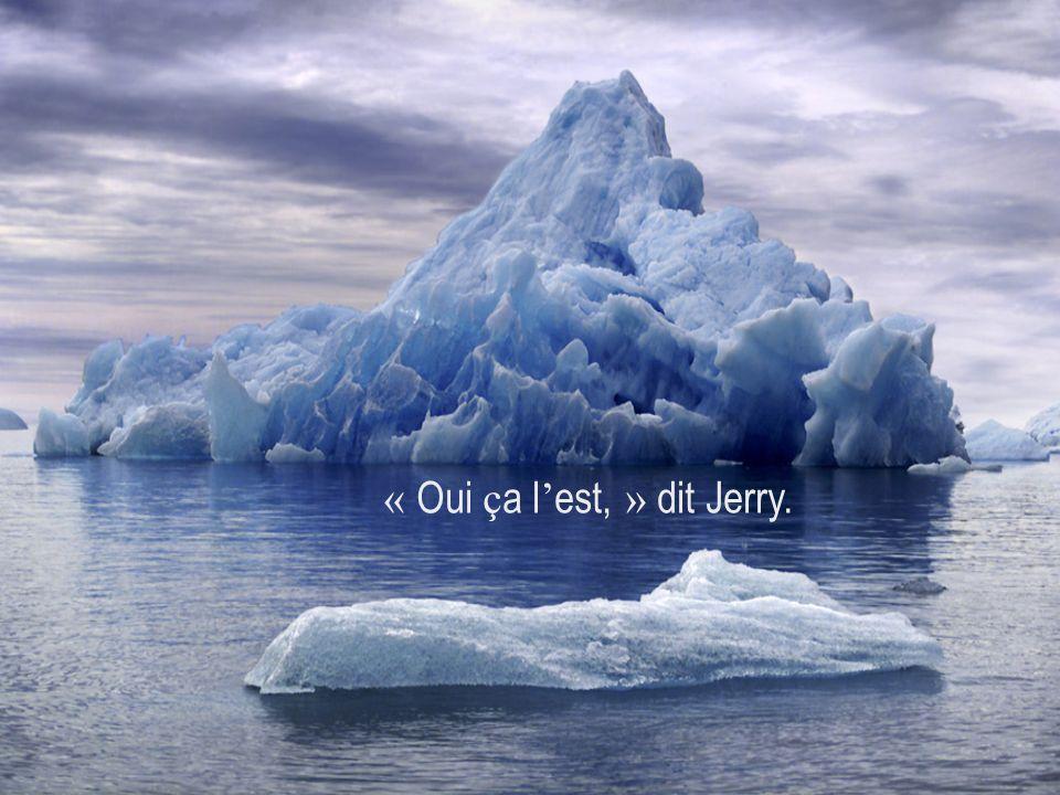 « Oui ça l'est, » dit Jerry.