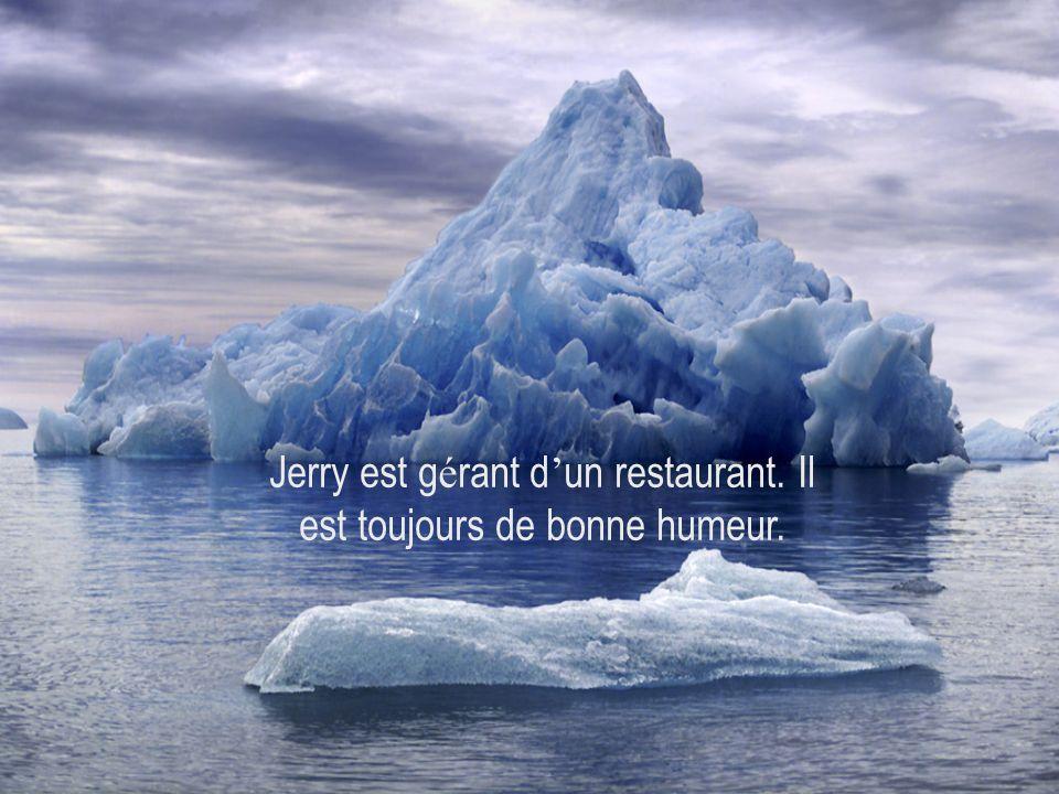 Jerry est gérant d'un restaurant. Il est toujours de bonne humeur.