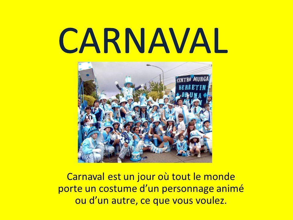 CARNAVAL Carnaval est un jour où tout le monde porte un costume d'un personnage animé ou d'un autre, ce que vous voulez.