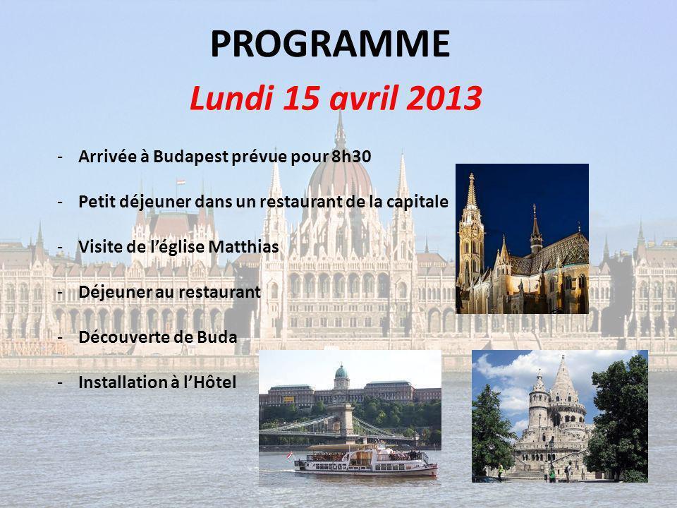 PROGRAMME Lundi 15 avril 2013 Arrivée à Budapest prévue pour 8h30