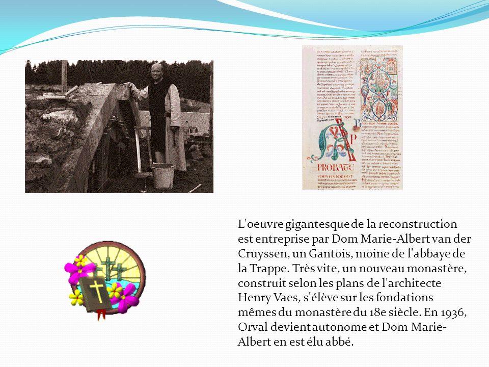 L oeuvre gigantesque de la reconstruction est entreprise par Dom Marie-Albert van der Cruyssen, un Gantois, moine de l abbaye de la Trappe.