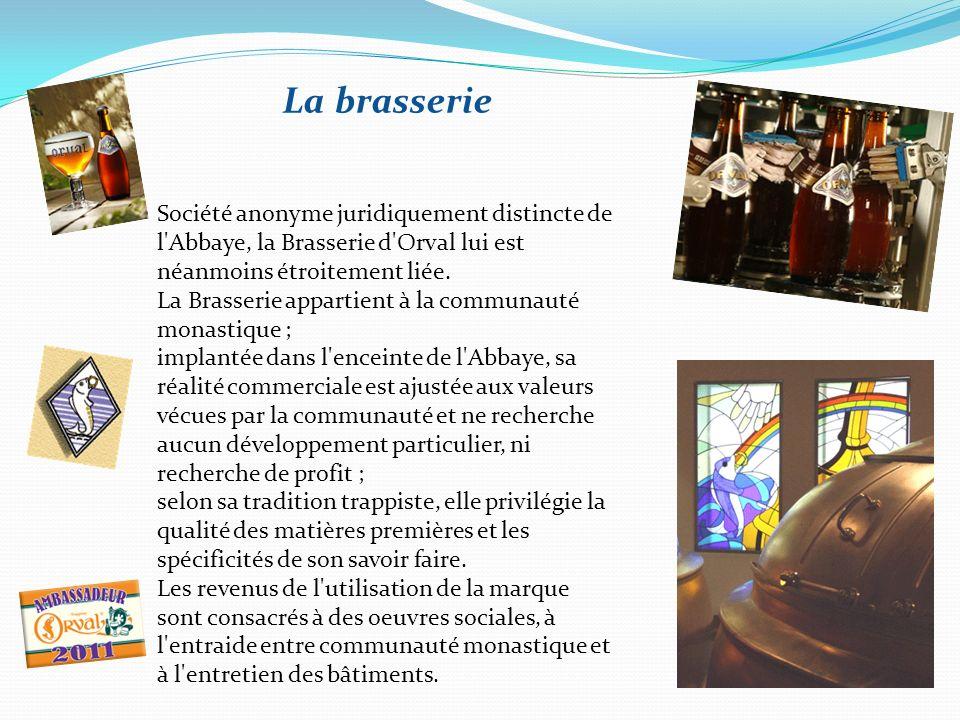 La brasserie Société anonyme juridiquement distincte de l Abbaye, la Brasserie d Orval lui est néanmoins étroitement liée.