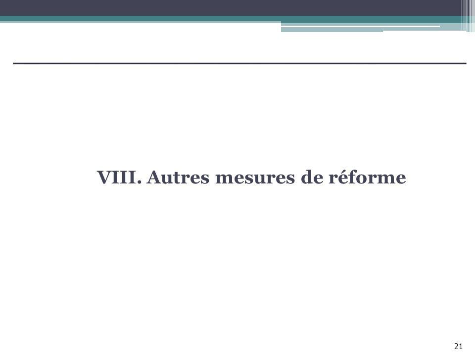 VIII. Autres mesures de réforme