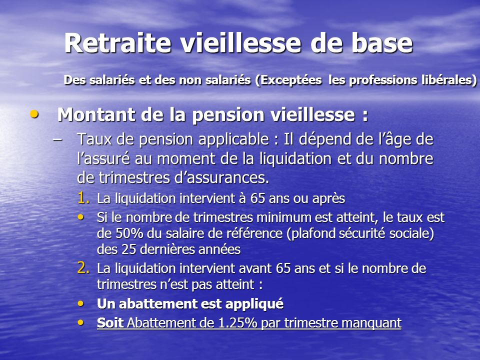 Retraite vieillesse de base Des salariés et des non salariés (Exceptées les professions libérales)