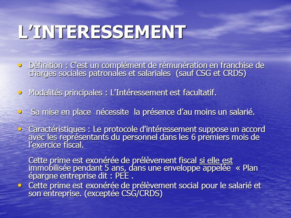 L'INTERESSEMENT Définition : C est un complément de rémunération en franchise de charges sociales patronales et salariales (sauf CSG et CRDS)