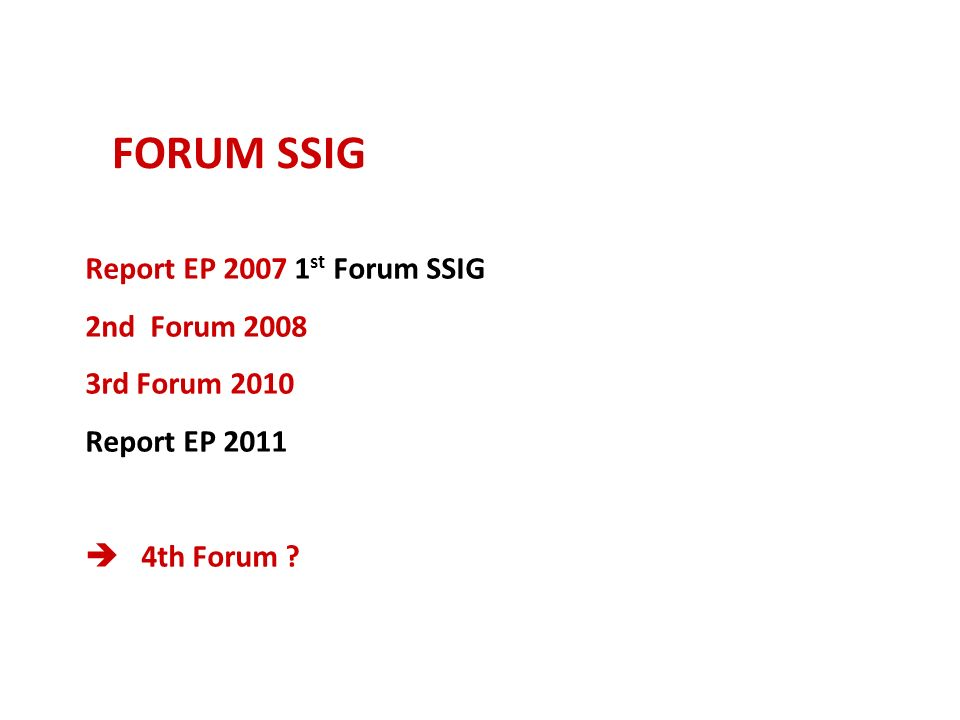 FORUM SSIG Report EP 2007 1st Forum SSIG 2nd Forum 2008 3rd Forum 2010