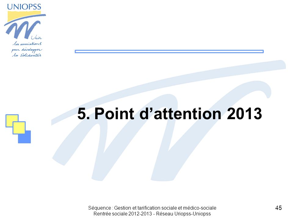 Point d'attention 2013Séquence : Gestion et tarification sociale et médico-sociale.