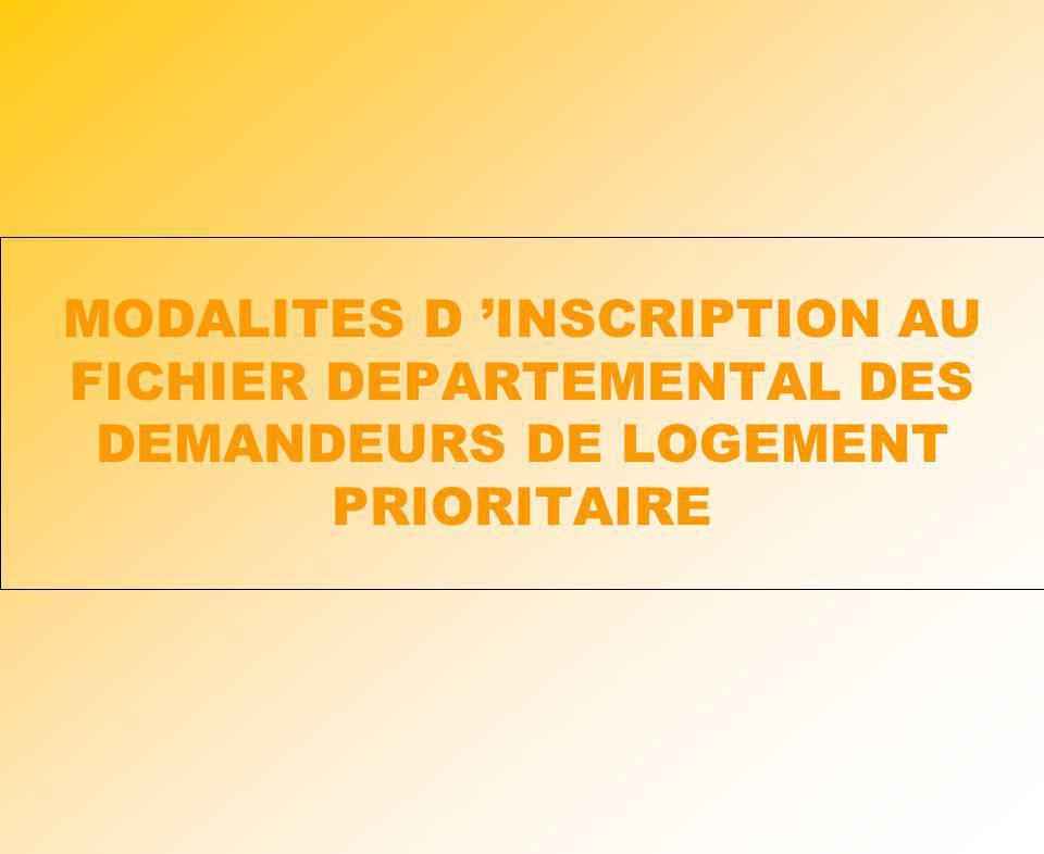 MODALITES D 'INSCRIPTION AU FICHIER DEPARTEMENTAL DES DEMANDEURS DE LOGEMENT PRIORITAIRE