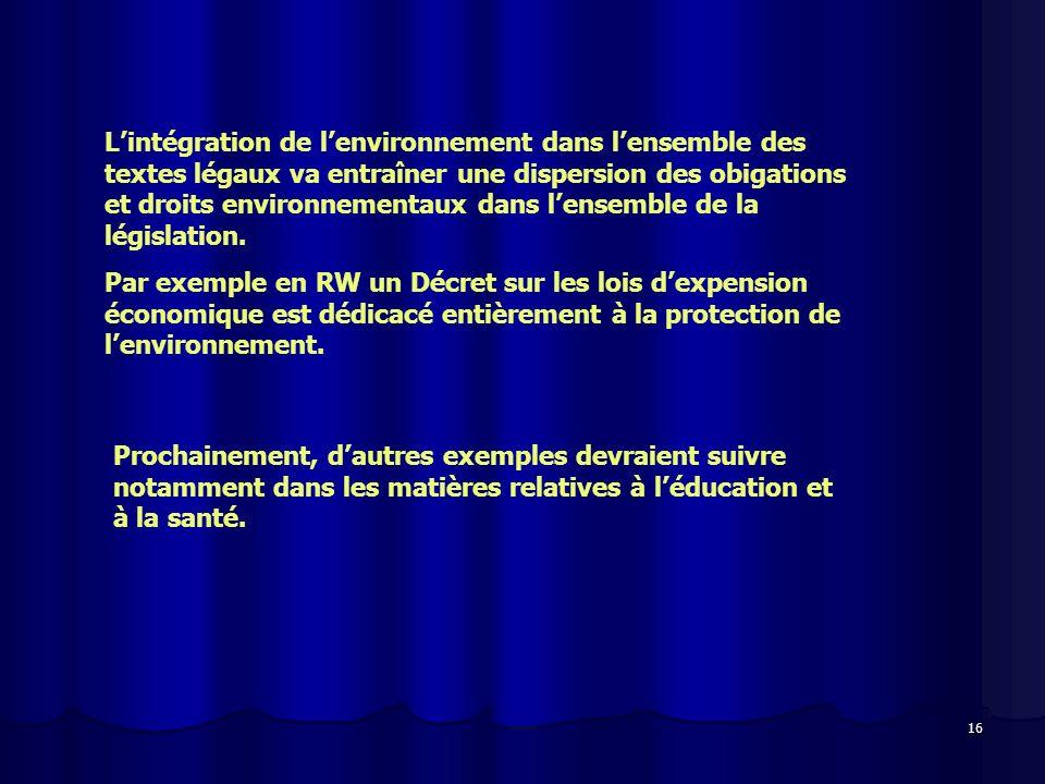 L'intégration de l'environnement dans l'ensemble des textes légaux va entraîner une dispersion des obigations et droits environnementaux dans l'ensemble de la législation.