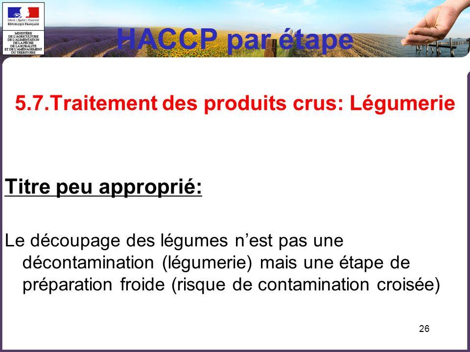 HACCP par étape 5.7.Traitement des produits crus: Légumerie