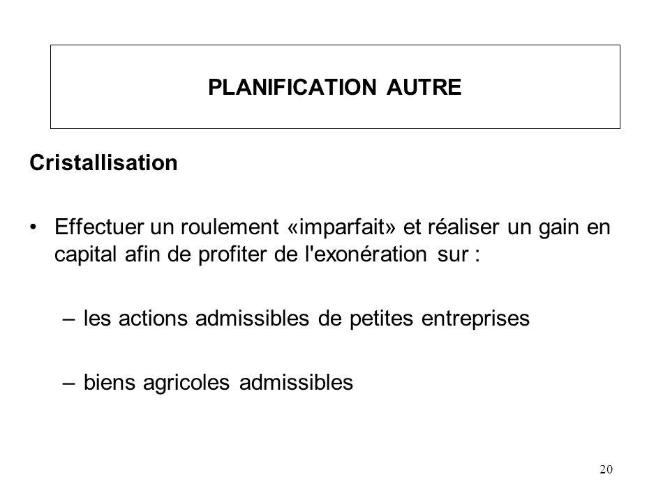 PLANIFICATION AUTRE Cristallisation. Effectuer un roulement «imparfait» et réaliser un gain en capital afin de profiter de l exonération sur :