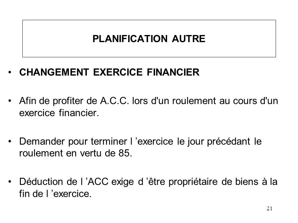 PLANIFICATION AUTRE CHANGEMENT EXERCICE FINANCIER. Afin de profiter de A.C.C. lors d un roulement au cours d un exercice financier.