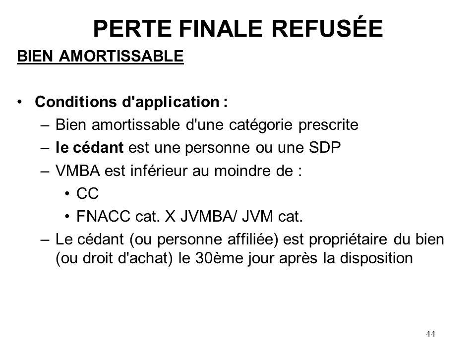 PERTE FINALE REFUSÉE BIEN AMORTISSABLE Conditions d application :