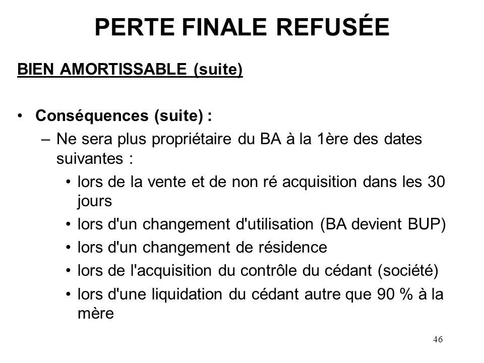 PERTE FINALE REFUSÉE BIEN AMORTISSABLE (suite) Conséquences (suite) :