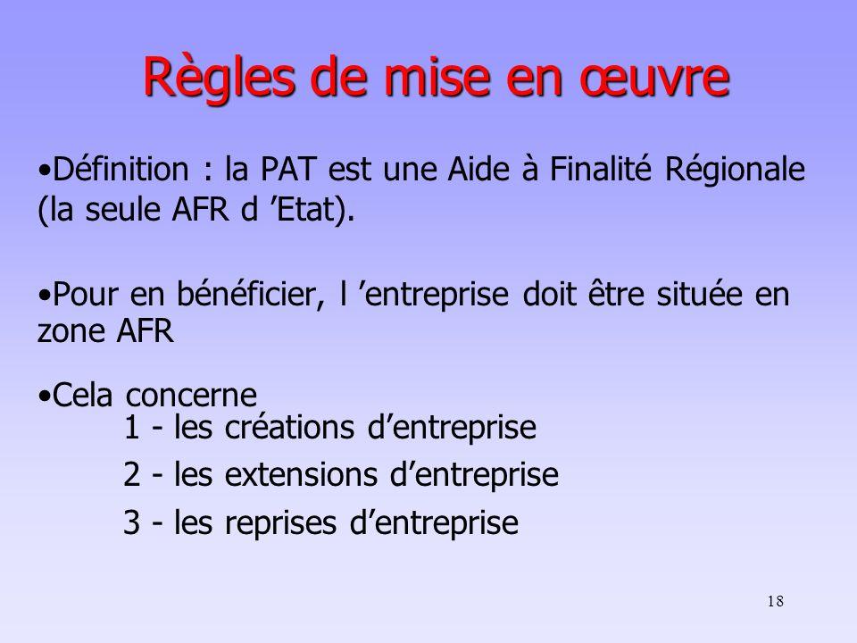 Règles de mise en œuvre Définition : la PAT est une Aide à Finalité Régionale (la seule AFR d 'Etat).