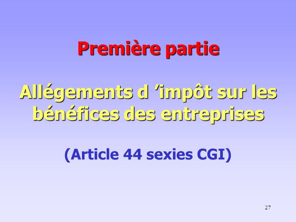 Première partie Allégements d 'impôt sur les bénéfices des entreprises (Article 44 sexies CGI)